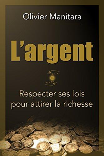 L'argent : respecter ses lois pour attirer la richesse (livre étude)
