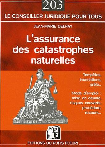 L'assurance des catastrophes naturelles: Tempêtes, inondations, grêle... - Mode d'emploi : mise en oeuvre, risques…