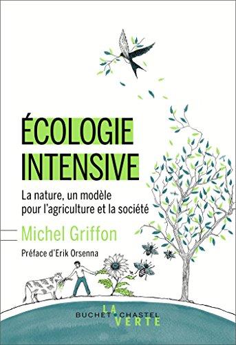 Écologie intensive: La nature, un modèle pour l'agriculture et la société (La verte)