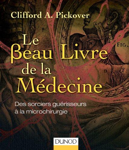 Le Beau Livre de la Médecine - Des sorciers guérisseurs à la microchirurgie: Des sorciers guérisseurs à la…