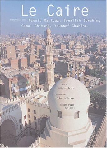 Le Caire : Entretiens avec Naguib Mahfouz, Sonallah Ibrahim, Gamal Ghitany, Youssef Chahine