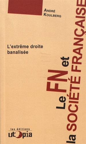 Le FN et la société française : L?extrême droite banalisée