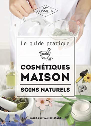 Le Guide Pratique des Cosmétiques Maison : Soins Naturels - MyCosmetik