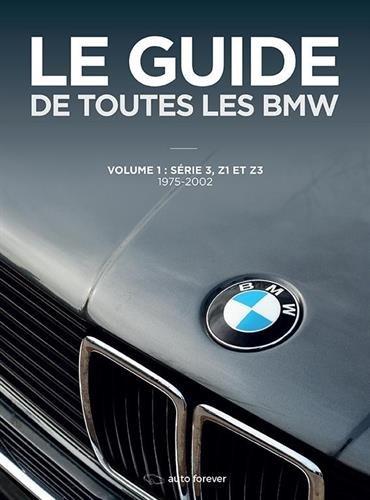 Le guide de toutes les BMW : Volume 1, Série 3, Z1, Z3 (1975-2002)