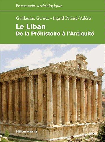 Le Liban. De la Préhistoire à l'antiquité: De la Préhistoire à l'antiquité