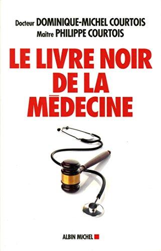 Le Livre noir de la médecine: Patient aujourd'hui, victime demain