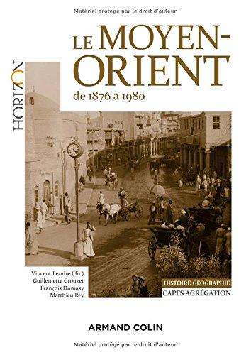 Le Moyen-Orient de 1876 à 1980 - Capes-Agrégation Histoire-Géographie: Capes-Agrégation Histoire-Géographie
