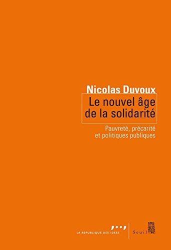 Le Nouvel Age de la solidarité. Pauvreté, précarité et politiques publiques