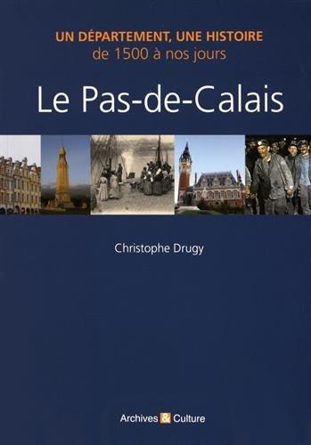 Le Pas-de-Calais: Un département, une histoire de 1500 à nos jours.