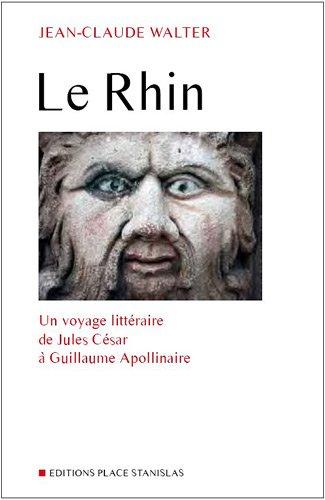 Le Rhin : Un voyage littéraire de Jules César à Guillaume Apollinaire