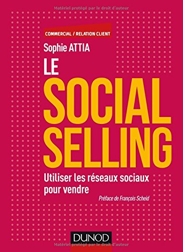Le Social selling - Utiliser les réseaux sociaux pour vendre: Utiliser les réseaux sociaux pour vendre
