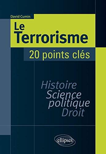 Le Terrorisme. Histoire, Science politique, Droit. 20 points clés