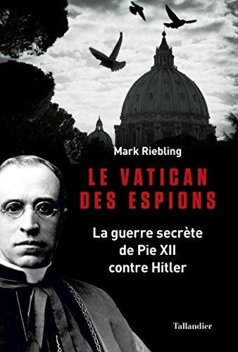 Le Vatican des espions: La guerre secrète de Pie XII contre Hitler (HISTOIRE)