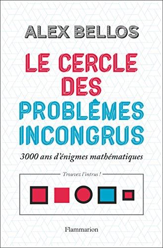Le cercle des problèmes incongrus: 3000 ans d'énigmes mathématiques