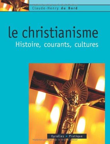 Le christianisme: Histoire, courants, cultures