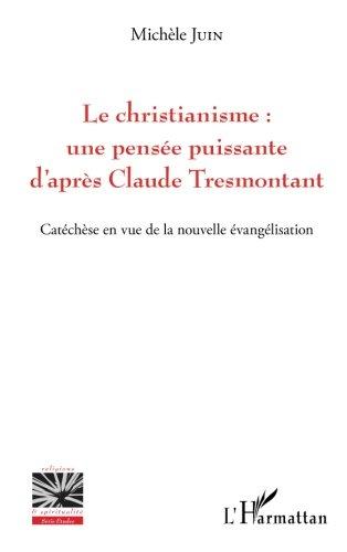 Le christianisme : une pensée puissante d'après Claude Tresmontant: Catéchèse en vue de la nouvelle évangélisation