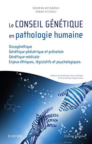 Le conseil génétique en pathologie humaine: Oncogénétique/Génétique pédiatrique et prénatale/Génétique médicale/ Enjeux…