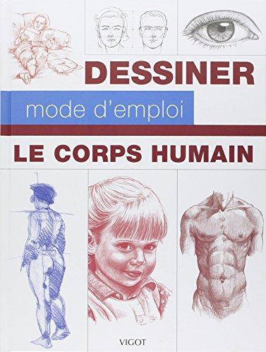 Le corps humain: Dessiner, mode d'emploi
