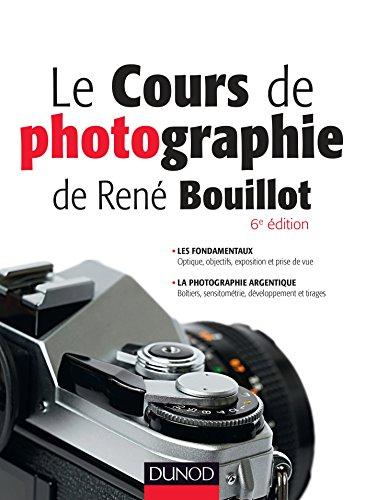 Le cours de photographie de René Bouillot - Fondamentaux, photographie argentique: Fondamentaux, photographie argentique