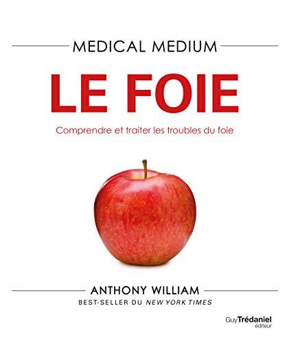 Medical Medium - Le foie - Comprendre et traiter les troubles du foie