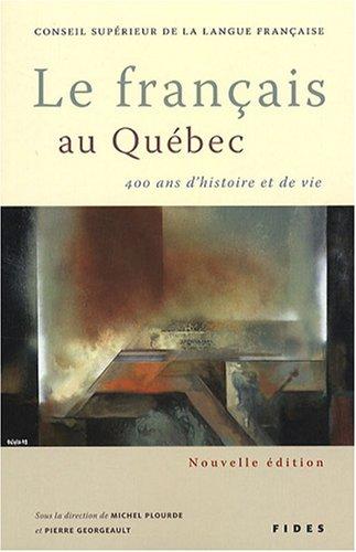 Le français au Québec : 400 Ans d'histoire et de vie
