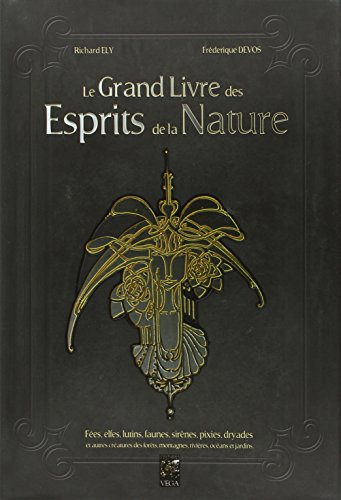 Le grand livre des esprits de la nature : Fées, elfes, lutins, faunes, sirènes, pixies, dryades et autres créatures des…
