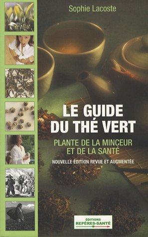Le guide du thé vert : Plante de la santé et de la minceur