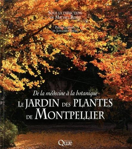 Le jardin des plantes de Montpellier: De la médecine à la botanique.