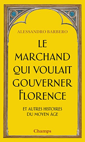 Le marchand qui voulait gouverner Florence et autres histoires du Moyen Age