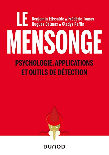 Le mensonge - Psychologie, applications et outils de détection: Psychologie, applications et outils de détection