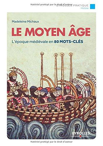 Le moyen age : L'époque médiévale en 80 mots-clés