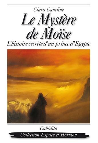 Le mystère de Moise - L'histoire secrète d'un prince D'Egypte