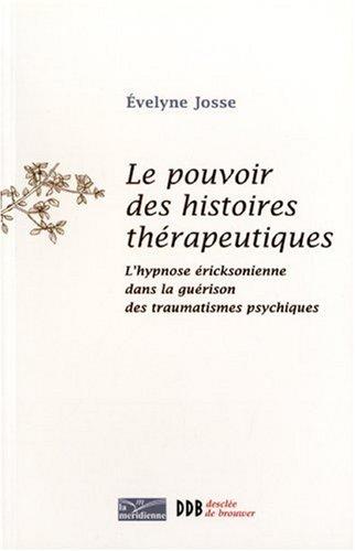 Le pouvoir des histoires thérapeutiques: L'hypnose éricksonienne dans la guérison des traumatismes psychiques