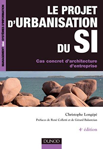 Le projet d'urbanisation du S.I. - 4e éd. - Cas concret d'architecture d'entreprise: Cas concret d'architecture d…