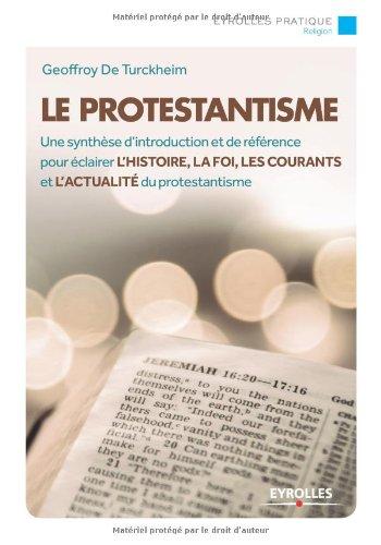 Le protestantisme: Une synthèse d'introduction et de référence pour éclairer l'histoire, la foi, les courants et l…