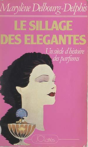 Le sillage des élégantes: Un siècle d'histoire des parfums