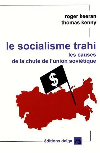 Le socialisme trahi : Les causes de la chute de l'Union soviétique (1917-1991)