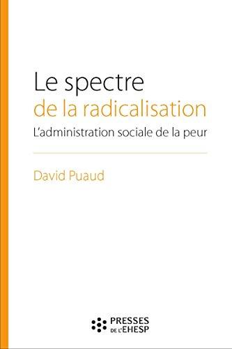 Le spectre de la radicalisation: L'administration sociale en temps de menace terroriste. Préface de Farhad Khosrokhavar