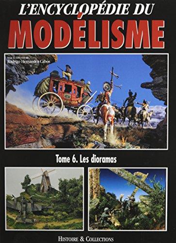 L'encyclopédie du modélisme: Tome 6, Les dioramas