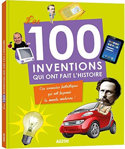 LES 100 INVENTIONS QUI ONT FAIT L'HISTOIRE
