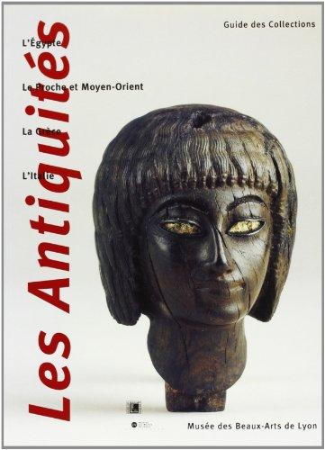 Les Antiquités : l'Égypte, le Proche et Moyen Orient, la Grèce, l'Italie