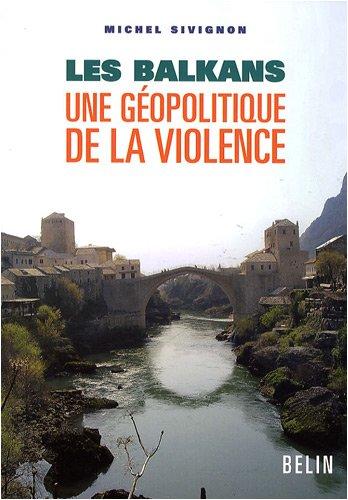 Les Balkans : Une géopolitique de la violence