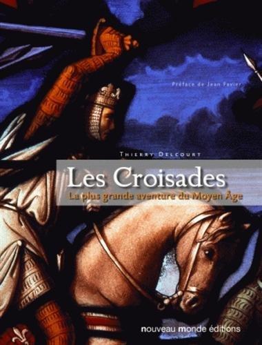 Les Croisades: La plus grande aventure du Moyen Âge