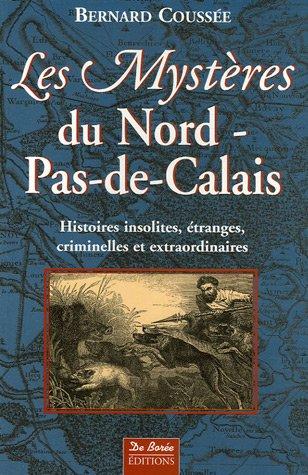 Les Mystères du Nord-Pas-de-Calais : Histoires insolites, étranges, criminelles et extraordinaires