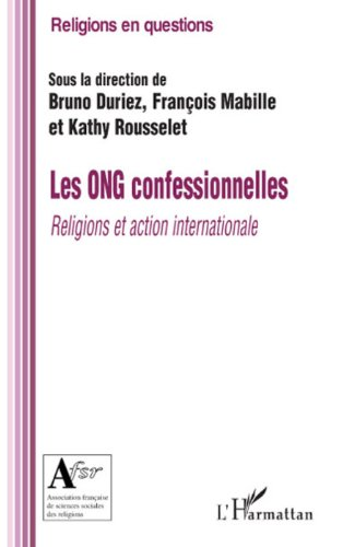 Les ONG confessionnelles: Religions et action internationale (Religions en questions)