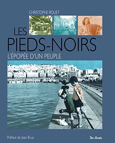 PIEDS NOIRS L'EPOPEE D'UN PEUPLE