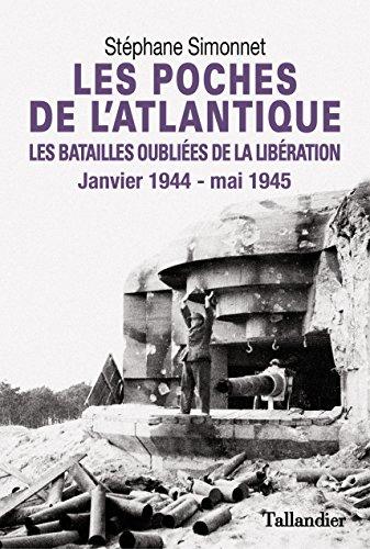 Les Poches de l'Atlantique - Les batailles oubliées de la libération: Janvier 1944 - mai 1945 (L'HISTOIRE)