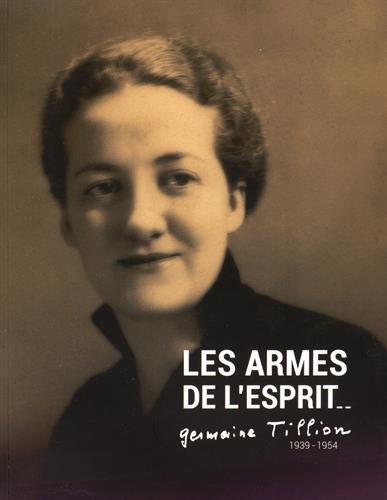 Les armes de l'esprit: Germaine Tillion 1939-1954