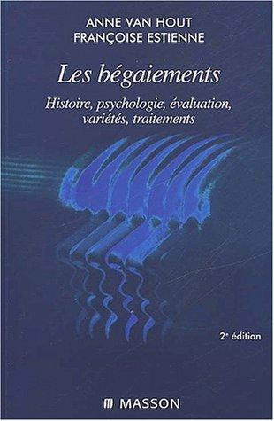 Les bégaiements. Histoire, psychologie, évaluation, variétés, traitements, 2e édition