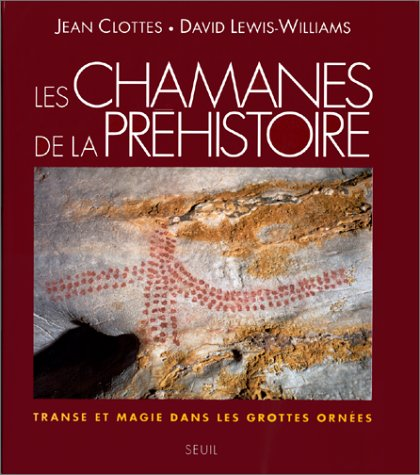 Les chamanes de la préhistoire : Transe et magie dans les grottes ornées